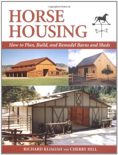 Horse Housing: How to Plan Build and Remodel Barns and Sheds