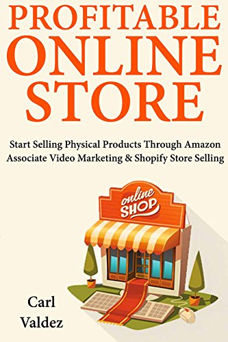 Download for free Profitable Online Store: Start Selling Physical Products Through Amazon Associate Video Marketing & Shopify Store Selling