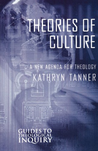 Theories of Culture: A New Agenda for Theology (Guides to Theological Inquiry)