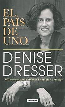 El Pais de Uno: Reflexiones Para Entender y Cambiar A Mexico par Denise