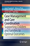 img - for Case Management and Care Coordination: Supporting Children and Families to Optimal Outcomes (SpringerBriefs in Public Health) book / textbook / text book