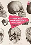 Approaching Facial Difference: Past and Present (Facialities: Interdisciplinary Approaches to the Human Face) (Hardcover) [Pre-order 19-04-2018]