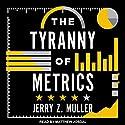The Tyranny of Metrics Hörbuch von Jerry Z. Muller Gesprochen von: Matthew Josdal