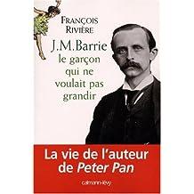 J.M. BARRIE : LE GARÇON QUI NE VOULAIT PAS GRANDIR
