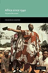 Africa since 1940: The Past of the Present (New Approaches to African History) by Cooper, Frederick published by Cambridge University Press (2002)