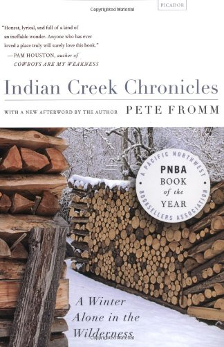 Indian Creek Chronicles: A Winter Alone in the Wilderness: Pete ...