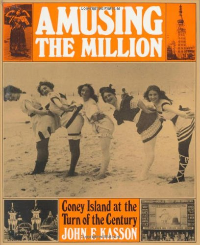 Amusing the Million: Coney Island at the Turn of the Century (American Century) by Hill and Wang