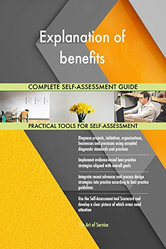 Explanation of benefits All-Inclusive Self-Assessment - More than 680 Success Criteria, Instant Visual Insights, Comprehensive Spreadsheet Dashboard, Auto-Prioritized for Quick Results