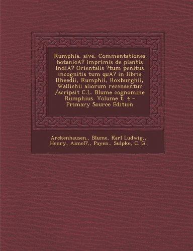 Rumphia, sive, Commentationes botanicA? imprimis de plantis IndiA? Orientalis ?tum penitus incognitis tum quA? in libris Rheedii, Rumphii, Roxburghii, ... t. 4 - Primary Source Edit (Latin Edition)
