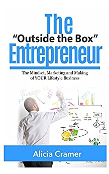 """The """"Outside the Box"""" Entrepreneur: The Mindset, Marketing and Making of YOUR Lifestyle Business by [Cramer, Alicia]"""