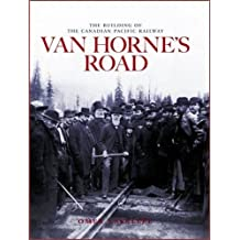 Van Horne's Road: The Building of the Canadian Pacific Railway (Railfare Books (Fifth House)) by Omer Lavallee (2016-03-28)