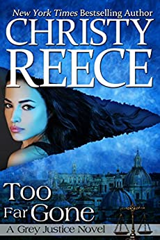 Too Far Gone: A Grey Justice Novel by [Reece, Christy]