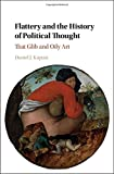 "Daniel J. Kapust, ""Flattery and the History of Political Thought: That Glib and Oily Art"" (Cambridge UP, 2018)"
