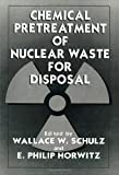Chemical Pretreatment of Nuclear Waste for Disposal (The Language of Science)