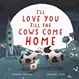 Book cover from Ill Love You Till the Cows Come Home by Kathryn Cristaldi