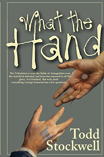 Book: What the Hand - A Novel About the End of the World and Beyond by Todd Stockwell