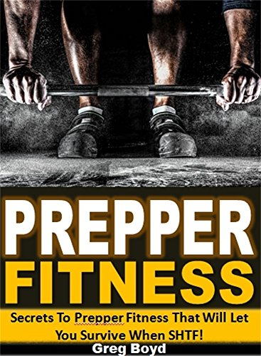 Prepper Fitness: Secrets To Prepper Fitness That Will Let You Survive When SHTF!