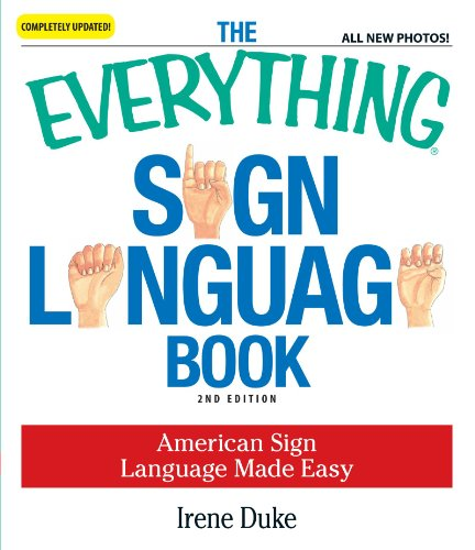 The Everything Sign Language Book: American Sign Language Made Easy... All new photos! ()