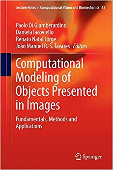 Book Computational Modeling of Objects Presented in Images: Fundamentals, Methods and Applications (Lecture Notes in Computational Vision and Biomechanics)