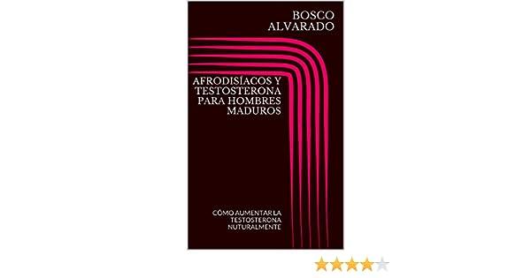Amazon.com: AFRODISÍACOS Y TESTOSTERONA PARA HOMBRES MADUROS: CÓMO AUMENTAR LA TESTOSTERONA NUTURALMENTE (Spanish Edition) eBook: BOSCO ALVARADO: Kindle ...