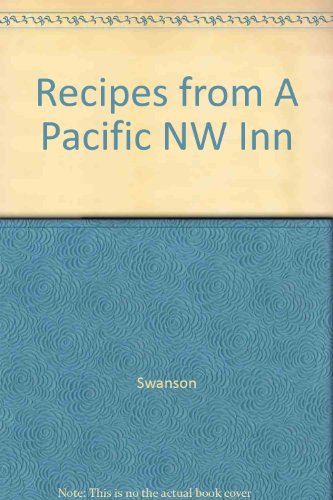Recipes from a Pacific Northwest Inn by Patti Swanson