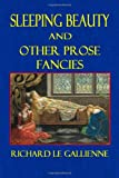 Sleeping Beauty and Other Prose Fancies, Richard Gallienne, 1495438023