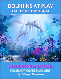 amazoncom dolphins at play in the ocean coloring book for relaxation and enjoyment coloring books for adults 9781530536214 kaye dennan books