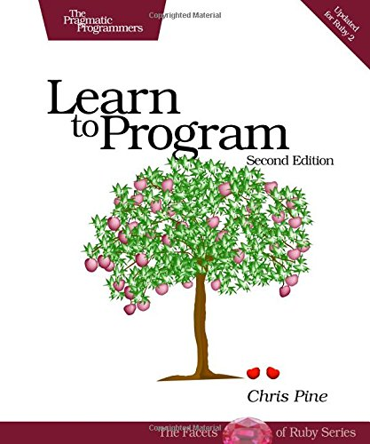 Learn to Program, Second Edition (The Facets of Ruby Series)
