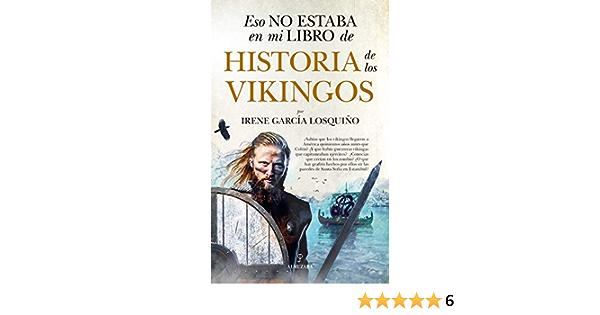 Eso No Estaba En Mi Libro De Historia De Los Vikingos: Amazon.es: Irene García Losquiño: Libros