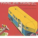 Trailer Travel: A Visual History of Mobile America