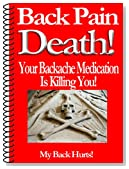 Back Pain Death! Your Backache Medication Is Killing You! (My Back Hurts Book 1)