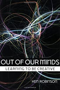 Out of Our Minds: Learning to be Creative 2nd (second) Edition by Robinson, Ken (2001)