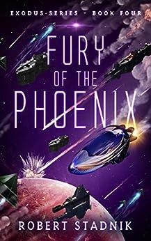 Fury Of The Phoenix (Exodus Book 4) by [Stadnik, Robert]