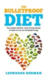 The Bulletproof Diet: The Complete Cookbook - Quick and Easy Recipes for Rapid Fat Loss and Unstoppable Energy (Bulletproof diet, bulletproof ... a day, weight loss, healthy eating, lose fat)