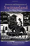 Memories and Impressions of Switzerland, Anita Sumariwalla, 1456886312