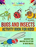 #8: Bugs And Insects Activity Book For Kids! Discover This Amazing Collection Of Bugs Mazes!