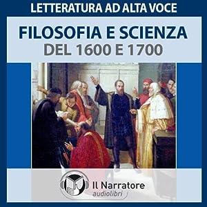 Filosofia e Scienza del 1600 e 1700 Audiobook