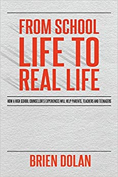 From School Life to Real Life: How a high school counselor's experiences will help parents, teachers and teenagers.