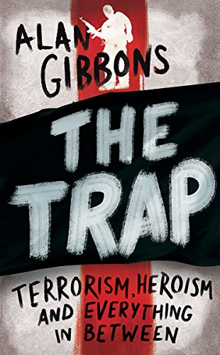 The Trap: terrorism, heroism and everything in between Alan Gibbons