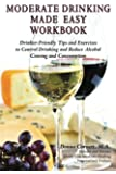 Moderate Drinking Made Easy Workbook: Drinker-Friendly Tips and Exercises to Control Drinking and Reduce Alcohol Craving and Consumption: ... and Reduce Alcohol Craving and Consumption
