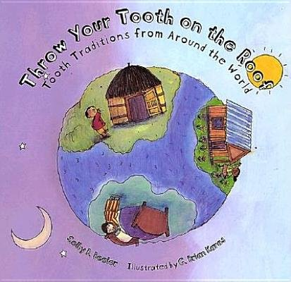 Throw Your Tooth on the Roof( Tooth Traditions from Around the World)[THROW YOUR TOOTH ON THE ROOF][Hardcover]