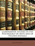 Comparative Studies in the Psychology of Ants and of Higher Animals, Erich Wasmann, 1145561632