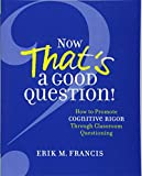 img - for Now That's a Good Question! How to Promote Cognitive Rigor Through Classroom Questioning book / textbook / text book