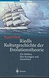Riedls Kulturgeschichte der Evolutionstheorie: Die Helden, ihre Irrungen und Einsichten