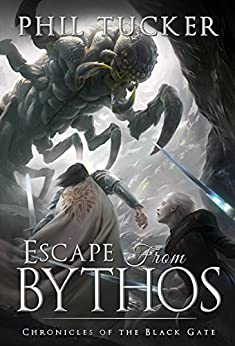 Escape from Bythos (Chronicles of the Black Gate Book 0) by [Tucker, Phil]