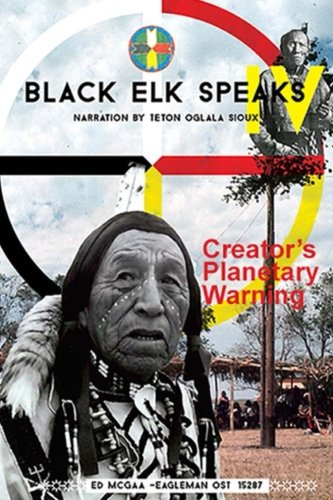 Black Elk Speaks IV: Creator's Planetary Warning: Narration by a Teton Sioux