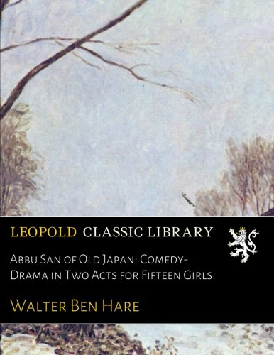 Download Abbu San of Old Japan: Comedy-Drama in Two Acts for Fifteen Girls Text fb2 ebook