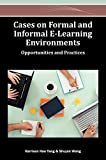 Cases on Formal and Informal E-Learning Environments: Opportunities and Practices (Advances in Mobile and Distance Learning)