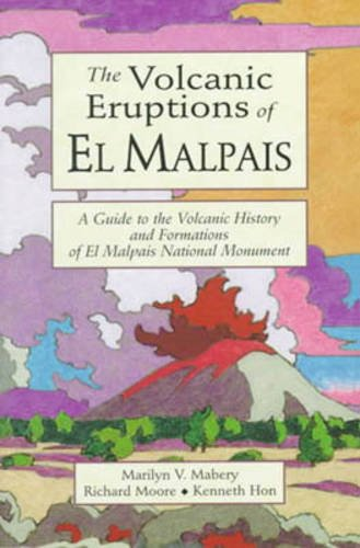 The Volcanic Eruptions Of El Malpais  A Guide To The Volcanic History And Formations Of El Malpais National Monument