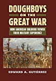 img - for Doughboys on the Great War: How American Soldiers Viewed Their Military Experience (Modern War Studies) book / textbook / text book